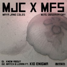 Maya Jane Coles & M.F.S: Observatory - Know About