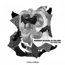 Monkey Safari & DJ Island - Fix Your Life (Thick As Thieves)