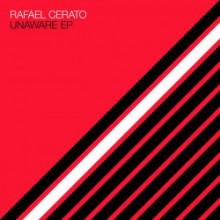 Rafael Cerato - Unaware EP (Systematic)