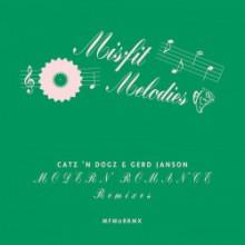 Catz 'n Dogz & Gerd Janson - Modern Romance Remixes (Misfit Melodies)