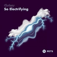 Chrissy - So Electrifying EP (Pets)