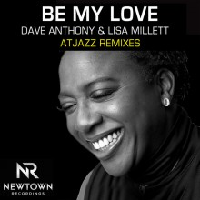 Dave Anthony and Lisa Millett - Be My Love (Atjazz Remixes) (Newtown)