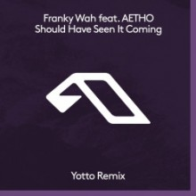 Franky Wah & AETHO - Should Have Seen It Coming (Yotto Remix)