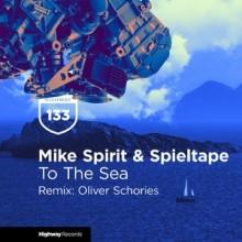 Mike Spirit, Spieltape - To the Sea (Oliver Schories Remix) (Highway)