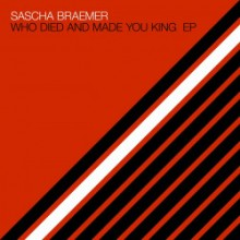 Sascha Braemer - Who Died and Made You King EP (Systematic)