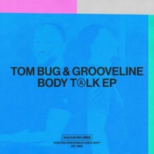 Tom Bug, Grooveline - Body Talk EP (Snatch!)