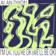 Alan Dixon - I'm OK, You're OK (We'll Be OK) (Permanent Vacation)