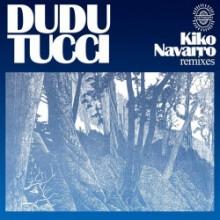 Dudu Tucci - Kiko Navarro Remixes (Afroterraneo)
