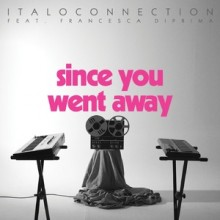 Italoconnection, Francesca Diprima - Since You Went Away (Bordello A Parigi)Italoconnection, Francesca Diprima - Since You Went Away (Bordello A Parigi)
