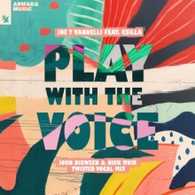 Joe T Vannelli, Csilla - Play With The Voice (John Digweed & Nick Muir Twisted Vocal Mix) (Armada Music)