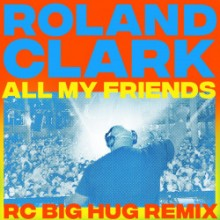 Roland Clark - All My Friends (RC Big Hug Remix) (Get Physical Music)