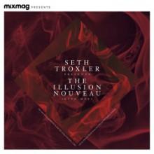 Seth Troxler - Mixmag Presents Seth Troxler: The Illusion Nouveau (Mixmag)