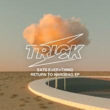 Eats Everything - Return To Hardbag EP (Trick)