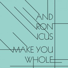 Andronicus - Make You Whole (Collective Leisure)