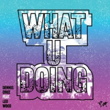 Dennis Cruz, Leo Wood - What U Doing (Crosstown Rebels)