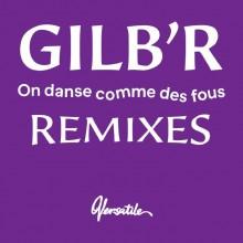 Gilb'R - On Danse Comme Des Fous (Remixes) (Versatile)