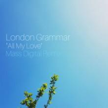 London Grammar - All My Love (Mass Digital Remix) (Mass Digital)