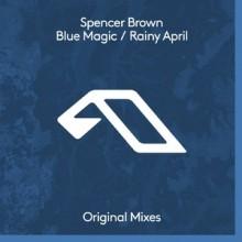 Spencer Brown - Blue Magic / Rainy April (Anjunadeep)