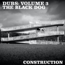 The Black Dog - Dubs: Volume 3 (Dust Science)