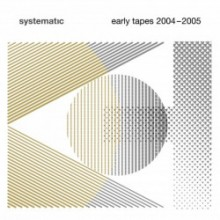 VA - Systematic - Early Tapes 2004-2005 (Systematic)