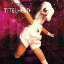 Extrawelt - Titelheld EP (Cocoon)