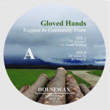 Gloved Hands - Trapped In Community Foam (Housewax)