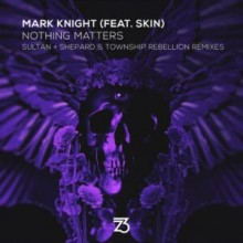 Mark Knight - Nothing Matters (Sultan + Shepard & Township Rebellion Remixes) (Zerothree)